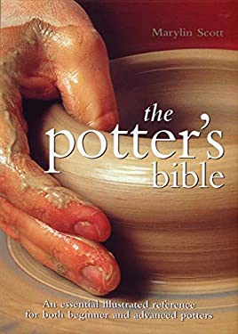The Potter's Bible: An Essential Illustrated Reference for Both Beginner and Advanced Potters 9780785821434