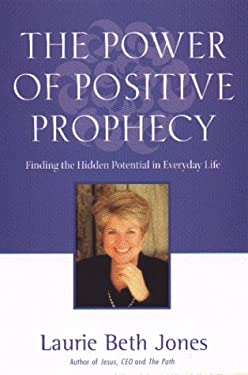 The Power of Positive Prophecy: Finding the Hidden Potential in Everyday Life 9780786863501