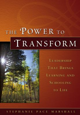 The Power to Transform: Leadership That Brings Learning and Schooling to Life 9780787975012