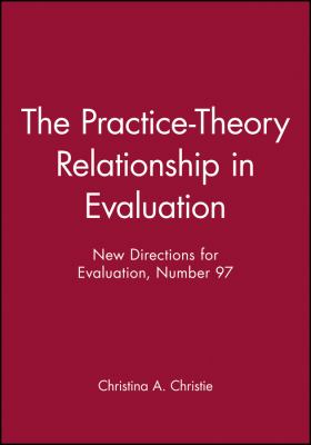 The Practice-Theory Relationship in Evaluation: New Directions for Evaluation 9780787968625