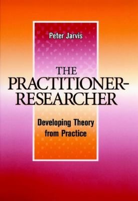 The Practitioner-Researcher: Developing Theory from Practice 9780787938802