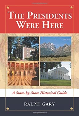 The Presidents Were Here: A State-By-State Historical Guide 9780786437146