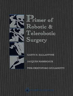The Primer of Robotic and Telerobotic Surgery: A Basic Guide to Heart Disease 9780781748445