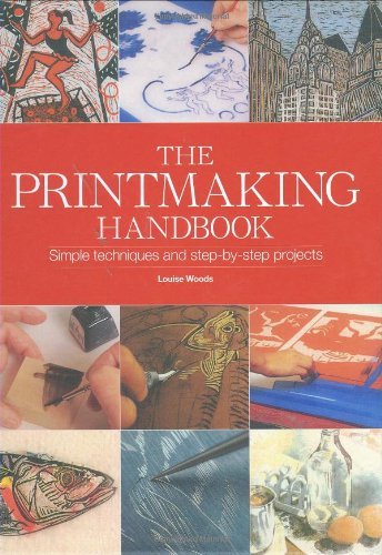 The Printmaking Handbook: The Complete Guide to the Latest Techniques, Tools, and Materials 9780785824367
