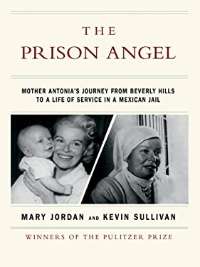 The Prison Angel: Mother Antonia's Journey from Beverly Hills to a Life of Service in a Mexican Jail 9780786280704