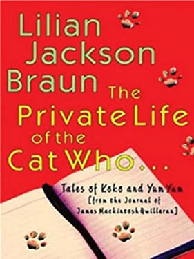 The Private Life of the Cat Who...: Tales of Koko and Yum Yum from the Journal of James Mackintosh Qwilleran 9780786256921