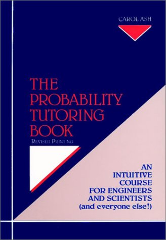 The Probability Tutoring Book: An Intuitive Course for Engineers and Scientists (and Everyone Else!) 9780780310513