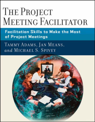 The Project Meeting Facilitator: Facilitation Skills to Make the Most of Project Meetings 9780787987060