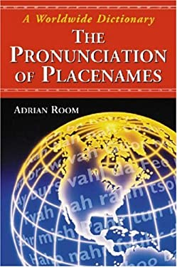 The Pronunciation of Placenames: A Worldwide Dictionary 9780786429417