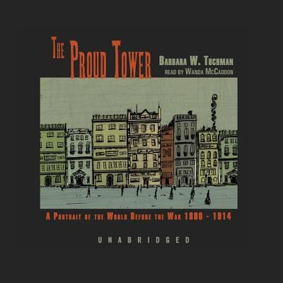 The Proud Tower: A Portrait of the World Before the War 1890-1914 9780786177974