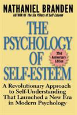 The Psychology of Self-Esteem: A Revolutionary Approach to Self-Understanding That Launched a New Era in Modern Psychology 9780787945268