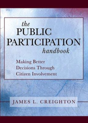The Public Participation Handbook: Making Better Decisions Through Citizen Involvement 9780787973070