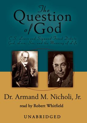 The Question of God: C.S. Lewis and Sigmund Freud Debate God, Love, Sex and the Meaning of Life 9780786125258