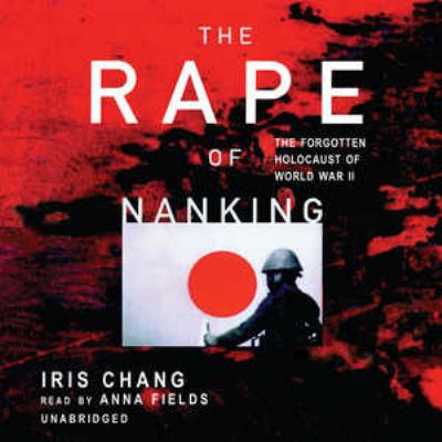 The Rape of Nanking: The Forgotten Holocaust of World War II 9780786129430