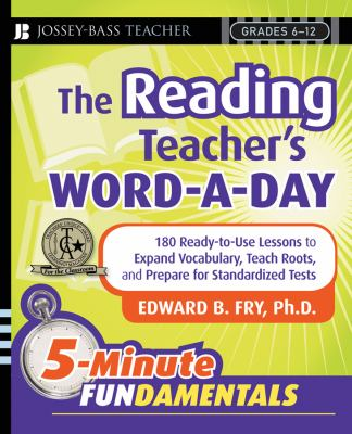 The Reading Teacher's Word-A-Day Grades 6-12: 180 Ready-To-Use Lessons to Expand Vocabulary, Teach Roots, and Prepare for Standardized Tests 9780787996956
