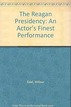 The Reagan Presidency: An Actor's Finest Performance 9780781801270