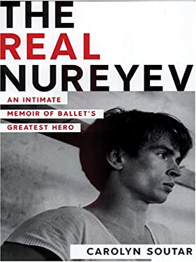 The Real Nureyev: An Intimate Memoir of Ballet's Greatest Hero 9780786285730