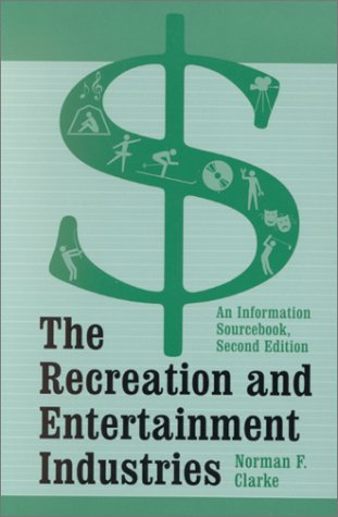The Recreation and Entertainment Industries: An Information Sourcebook 9780786407972