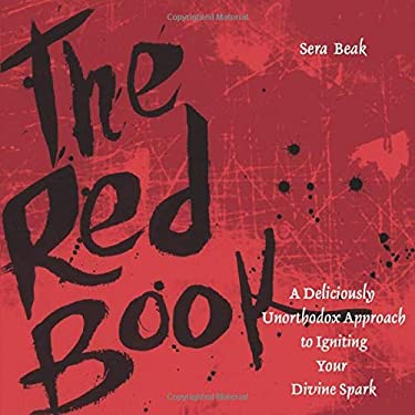 The Red Book: A Deliciously Unorthodox Approach to Igniting Your Divine Spark 9780787980542