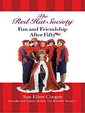The Red Hat Society: Fun and Friendship After Fifty 9780786266654