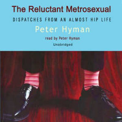 The Reluctant Metrosexual: Dispatches from an Almost Hip Life 9780786185238