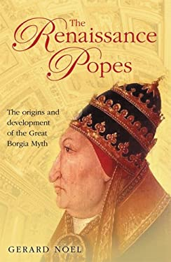 The Renaissance Popes: Statesmen, Warriors and the Great Borgia Myth 9780786718412