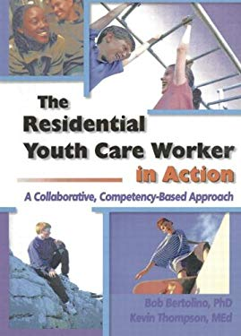 The Residential Youth Care Worker in Action: A Collaborative, Compentency-Based Approach 9780789007018