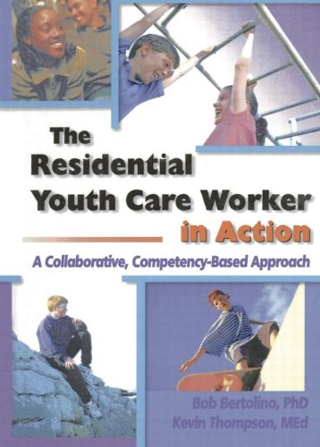 The Residential Youth Care Worker in Action: A Collaborative, Compentency-Based Approach 9780789009128
