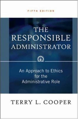 The Responsible Administrator: An Approach to Ethics for the Administrative Role 9780787976514