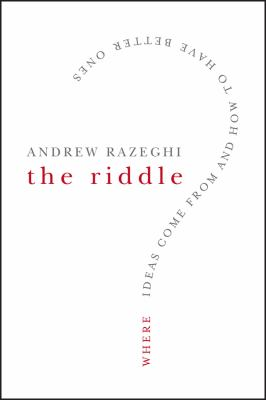 The Riddle: Where Ideas Come from and How to Have Better Ones 9780787996321