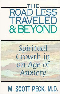The Road Less Traveled and Beyond: Spiritual Growth in an Age of Anxiety 9780786209446