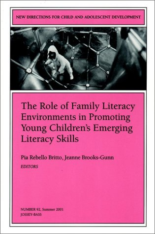 The Role of Family Literacy Environments in Promoting Young Children's Emerging Literacy Skills: New Directions for Child and Adolescent Development 9780787912598