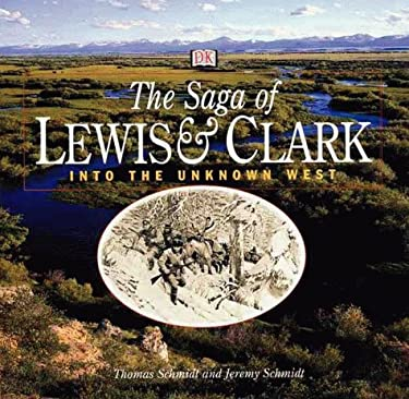 The Saga of Lewis & Clark: Into the Uncharted West 9780789446381