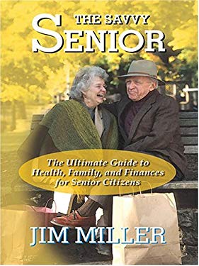 The Savvy Senior: The Ultimate Guide to Health, Family, and Finances for Senior Citizens 9780786269273