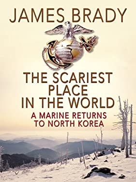 The Scariest Place in the World: A Marine Returns to North Korea 9780786278114