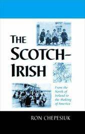 The Scotch-Irish: From the North of Ireland to the Making of America