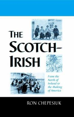 The Scotch-Irish: From the North of Ireland to the Making of America 9780786422739