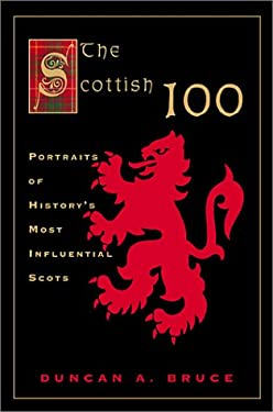 The Scottish 100: Portraits of History's Most Influential Scots 9780786707706