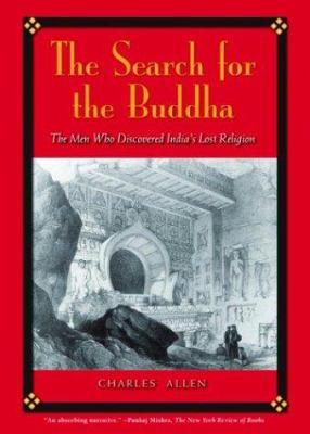 The Search for the Buddha: The Men Who Discovered India's Lost Religion 9780786713745