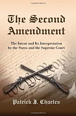 The Second Amendment: The Intent and Its Interpretation by the States and the Supreme Court 9780786442706