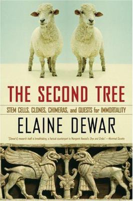 The Second Tree: Clones, Chimeras, and Quests for Immortality 9780786716838