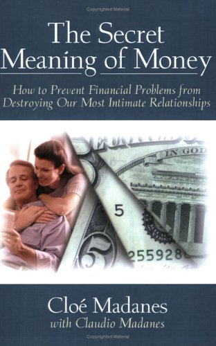The Secret Meaning of Money: How to Prevent Financial Problems from Destroying Our Most Intimate Relationships 9780787941161