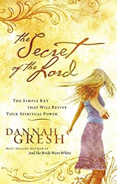 The Secret of the Lord: The Simple Key That Will Revive Your Spiritual Power 9780785212355