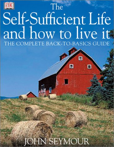 The Self-Sufficient Life and How to Live It: The Complete Back-To-Basics Guide 9780789493323