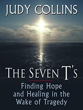 The Seven T's: Finding Hope and Healing in the Wake of Tragedy 9780786298457
