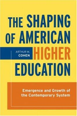 The Shaping of American Higher Education: Emergence and Growth of the Contemporary System 9780787998264