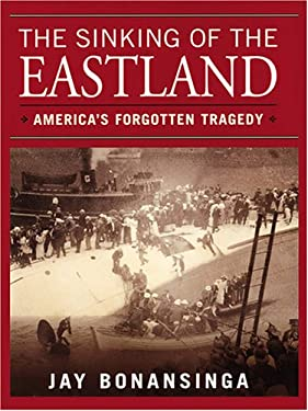 The Sinking of the Eastland: America's Forgotten Tragedy 9780786273546