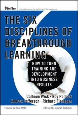 The Six Disciplines of Breakthrough Learning: How to Turn Training and Development Into Business Results 9780787982546