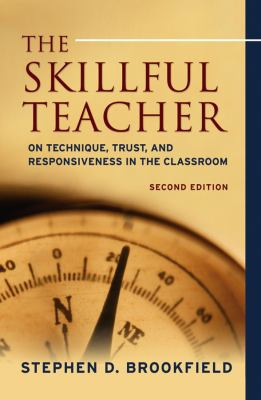 The Skillful Teacher: On Technique, Trust, and Responsiveness in the Classroom 9780787980665