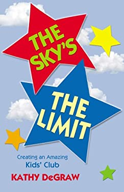 The Sky's the Limit: Creating an Amazing Kid's Club 9780788025617